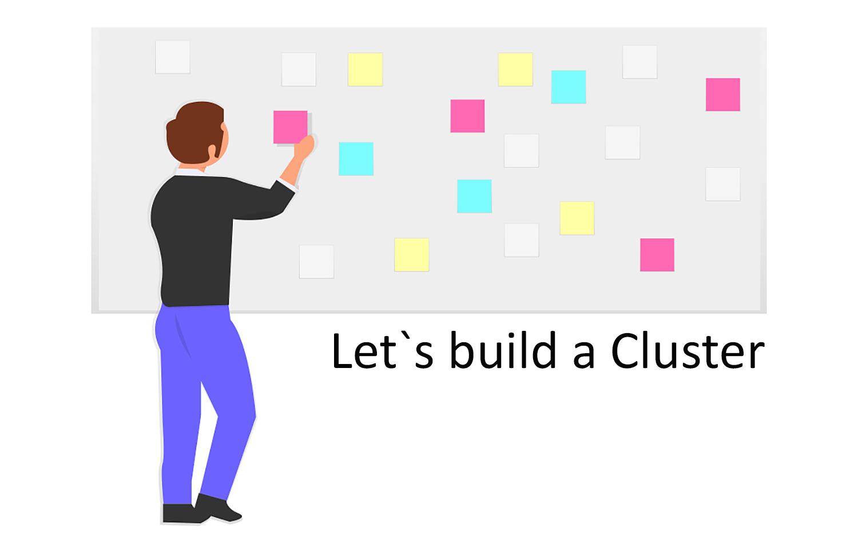 Let`s build a Cluster